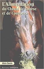 L'alimentation du cheval de course et de concours (Elevage, entraînement, compétition) de Alain Cornic