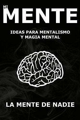 Mi Mente: Ideas para mentalismo y magia mental