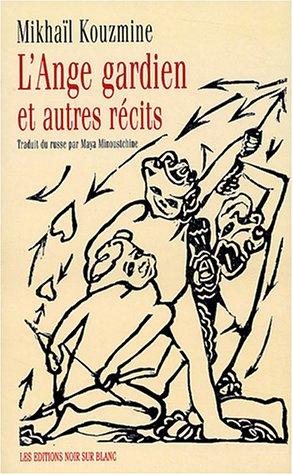 L'Ange gardien et autres récits par Mikhaïl Kouzmine, Maya Minoustchine