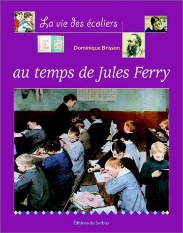 La vie des écoliers au temps de Jules Ferry par Dominique Brisson