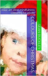 Colours of Christmas: relax-art-ation mindfulness colouring for adults