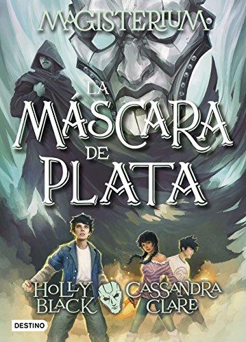 Magisterium. La máscara de plata: Magisterium 4 por Cassandra Clare