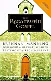 The Ragamuffin Gospel: Good News for the Bedraggled, Beat-Up, and Burnt Out by Manning, Brennan published by Multnomah Books (2005)