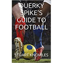 QUERKY SPIKE'S GUIDE TO FOOTBALL: EVERYTHING YOU NEEDED TO KNOW ABOUT ALL 92 LEAGUE CLUBS (English Edition)