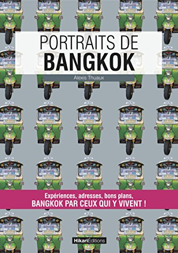 Portraits de Bangkok: Bangkok par ceux qui y vivent ! (Vivre ma ville)
