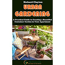 Urban Gardening: A Practical Guide to Creating a Beautiful Container Garden in Your Apartment (English Edition)