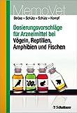 Dosierungsvorschläge für Arzneimittel bei Vögeln, Reptilien, Amphibien und Fischen: MemoVet