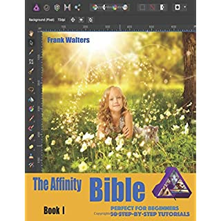 The Affinity Bible - Book I: Step-by-Step Guidebook - Perfect for Beginners