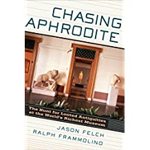 Chasing Aphrodite: The Hunt for Looted Antiquities at the World's Richest Museum by Jason Felch (2011-05-24)