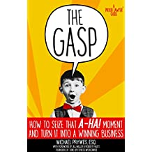 """The Gasp: How to Seize That """"A-Ha!"""" Moment and Turn It Into a Winning Business (A Proud Lawyer Guide) (English Edition)"""