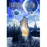 Exotische Welten (Science Fiction | Fantasy | Anthologie | Kurzgeschichten)