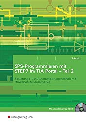 SPS-Programmieren mit STEP7 im TIA Portal: Teil 2: Steuerungs- und Automatisierungstechnik mit Hinweisen zu CoDeSys V3: Arbeitsheft