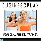 : Businessplan Vorlage - Existenzgründung Personal Fitness Trainer Start-Up professionell und erfolgreich mit Checkliste, Muster inkl. Beispiel