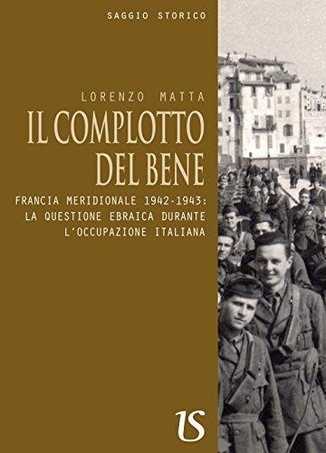 Il complotto del bene. Francia meridionale 1942-1943: la questione ebraica durante l'occupazione italiana