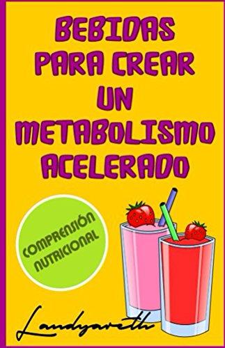 Bebidas para crear un metabolismo acelerado (Comprensiòn nutricional nº 1) por Landy Vargas Lòpez