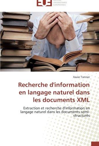 Recherche d'information en langage naturel dans les documents XML: Extraction et recherche d'information en langage naturel dans les documents semi-structurés (Omn.Univ.Europ.) par Xavier Tannier