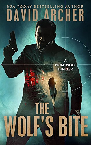 The Wolf's Bite - An Action Thriller Novel (A Noah Wolf Novel, Thriller, Action, Mystery Book 5) (English Edition)