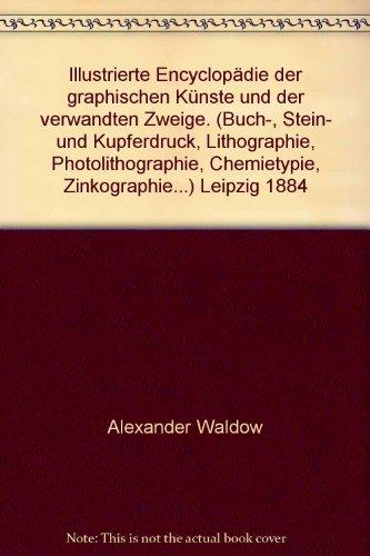 Illustrierte Encyclopädie der graphischen Künste und der verwandten Zweige. (Buch-, Stein- und...