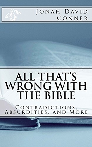 All That's Wrong with the Bible: Contradictions, Absurdities, and More (English Edition) por Jonah David Conner