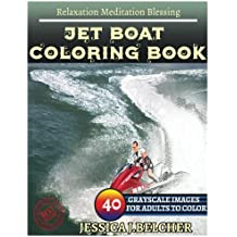 JET BOAT Coloring Books: For Adults and Teens  Stress Relief Coloring Book: Sketch Coloringbook  40 Grayscale Images