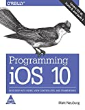 Programming iOS 10: Dive Deep into Views, View Controllers and Frameworks