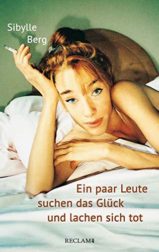 Buchseite und Rezensionen zu 'Ein paar Leute suchen das Glück und lachen sich tot: Roman (Reclam Taschenbuch)' von Sibylle Berg