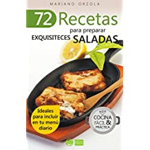72 RECETAS PARA PREPARAR EXQUISITECES SALADAS: Ideales para incluir en tu menú diario (Colección Cocina Fácil & Práctica nº 42)