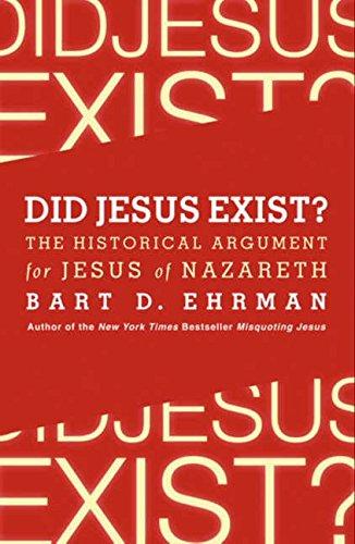 Did Jesus Exist?: The Historical Argument for Jesus of Nazareth