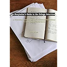 A Storyteller's Guide to the College Interview: A Princeton Interviewer's No-nonsense Reflections on Real College Interviews (English Edition)