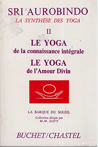 La Synthese des Yogas II Le Yoga de la connaissance integrale - Le Yoga de l'amour divin