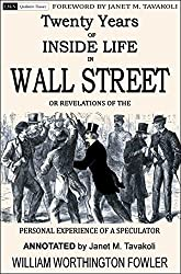 Twenty Years of Inside Life in Wall Street or Revelations of the Personal Experience of a Speculator (Annotated) (Qualitative Finance Book 2) (English Edition)