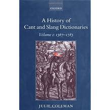 A History of Cant and Slang Dictionaries: Volume I: 1567-1784: 1567-1784 Vol 1