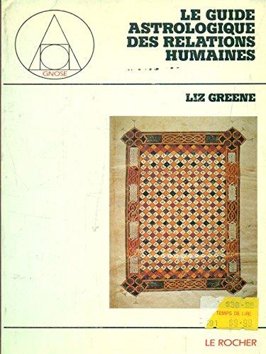 LE GUIDE ASTROLOGIQUE DES RELATIONS HUMAINES par Liz Green