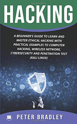 Hacking: A Beginner's Guide to Learn and Master Ethical Hacking with Practical Examples to Computer, Hacking, Wireless Network, Cybersecurity and Penetration Test (Kali Linux)