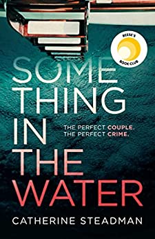 Something in the Water: The Gripping Reese Witherspoon Book Club Pick! by [Steadman, Catherine]