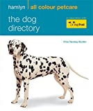 The Dog Directory: Hamlyn All Colour Pet Care: Facts, Figures and Profiles of Over 100 Breeds