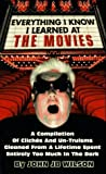 Everything I Know I Learned at the Movies: A Compilation of Cliche's and Un-Truisms Gleaned from a Lifetime Spent Entirely Too Much in the Dark by John J. B. Wilson (1995-12-01)