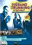 Bigband Drumming inkl. DVD und CD: Ein Praxis-Lehrgang mit Video-Tutorial für Schlagzeuger, Bandleader und Arrangeure