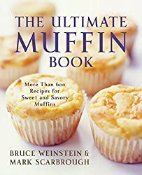 The Ultimate Muffin Book: More Than 600 Recipes for Sweet and Savory Muffins (Ultimate Cookbooks)