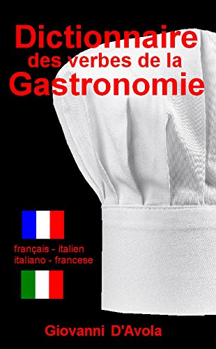 DICTIONNAIRE DES VERBES DE LA GASTRONOMIE: français  - italien / italiano  - francese