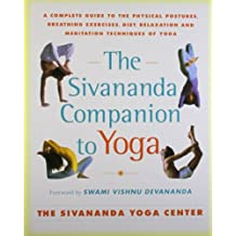 Sivananda Companion to Yoga: A Complete Guide to the Physical Postures, Breathing Exercises, Diet, Relaxation and Meditation Techniques of Yoga
