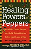 The Healing Power of Peppers: Chile Pepper Recipes and Folk Remedies for Better Health and Living