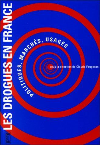 LES DROGUES EN FRANCE. Poliiques, marchés, usages par Collectif, Claude Faugeron
