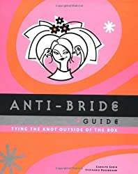 The Anti-bride Guide: Tying the Knot Outside of the Box by Carolyn Gerin (1-Nov-2001) Spiral-bound
