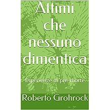 Attimi che nessuno dimentica: Esperienze di pre-morte (Italian Edition)