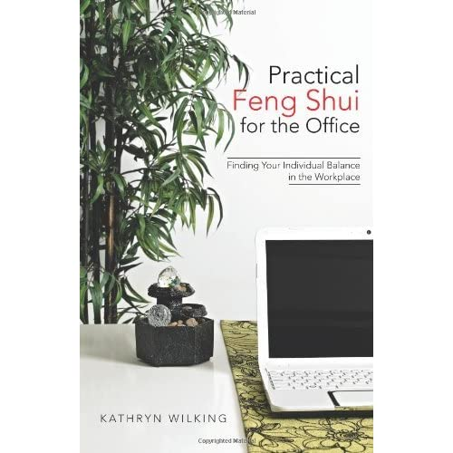 Practical Feng Shui for the Office: Finding Your Individual Balance in the Workplace by Kathryn Wilking (2013-05-30)