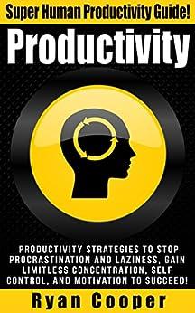 Productivity: Stop Procrastination, Stop Laziness, Concentration, Self Control, Motivation, Succeed! (Procrastination, Stop Being Lazy, Decision Making, ... Ritual, Time Management) (English Edition) von [Cooper, Ryan]