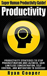 Productivity: Stop Procrastination, Stop Laziness, Concentration, Self Control, Motivation, Succeed! (Procrastination, Stop Being Lazy, Decision Making, ... Ritual, Time Management) (English Edition)