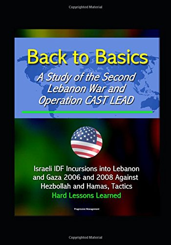 back-to-basics-a-study-of-the-second-lebanon-war-and-operation-cast-lead-israeli-idf-incursions-into