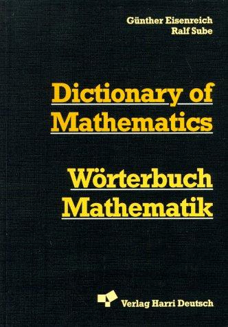 Dictionary of Mathematics = Wörterbuch Mathematik. Zweisprachige Studentenausgabe. Englisch - Deutsch. Etwa 35 000 Wortstellen